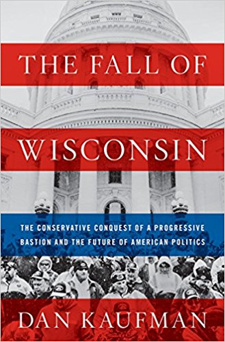 The Fall of Wisconsin: The Conservative Conquest of a